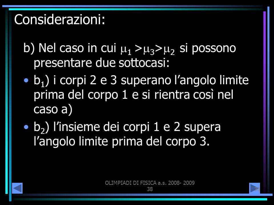 OLIMPIADI DI FISICA a.s. 2008- 2009 38 Considerazioni: b) Nel caso in cui 1 > 3 > 2 si possono presentare due sottocasi: b 1 ) i corpi 2 e 3 superano