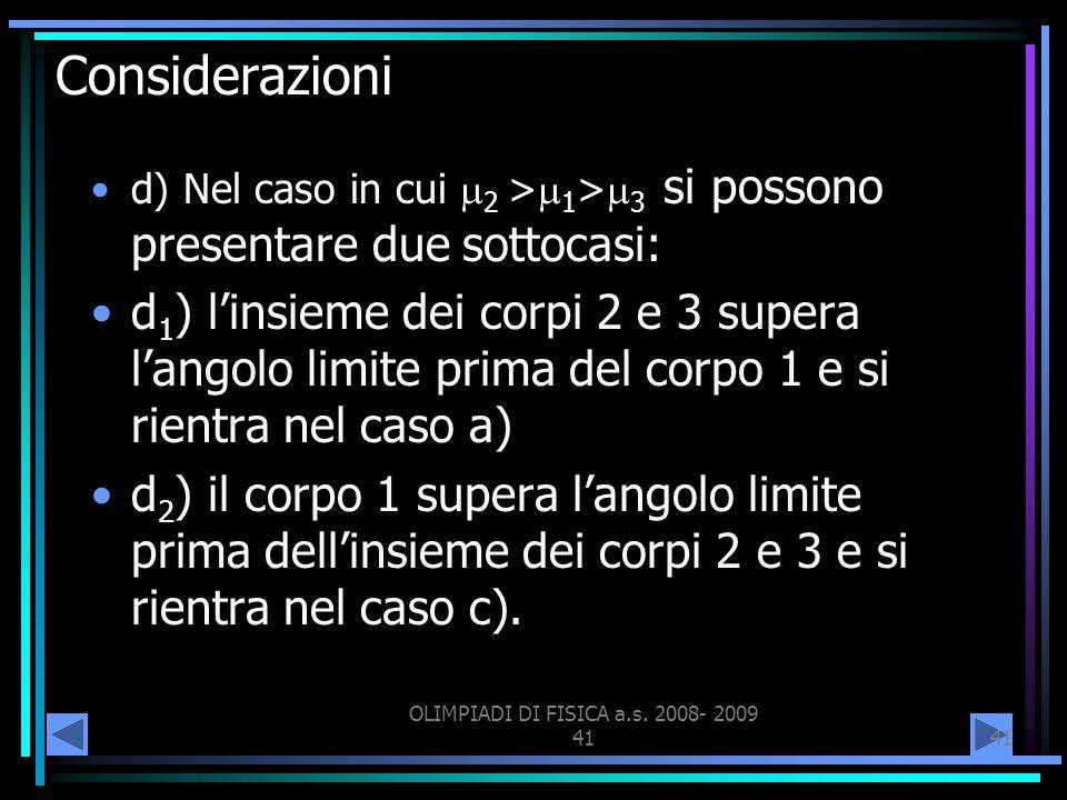 OLIMPIADI DI FISICA a.s. 2008- 2009 41 Considerazioni d) Nel caso in cui 2 > 1 > 3 si possono presentare due sottocasi: d 1 ) linsieme dei corpi 2 e 3