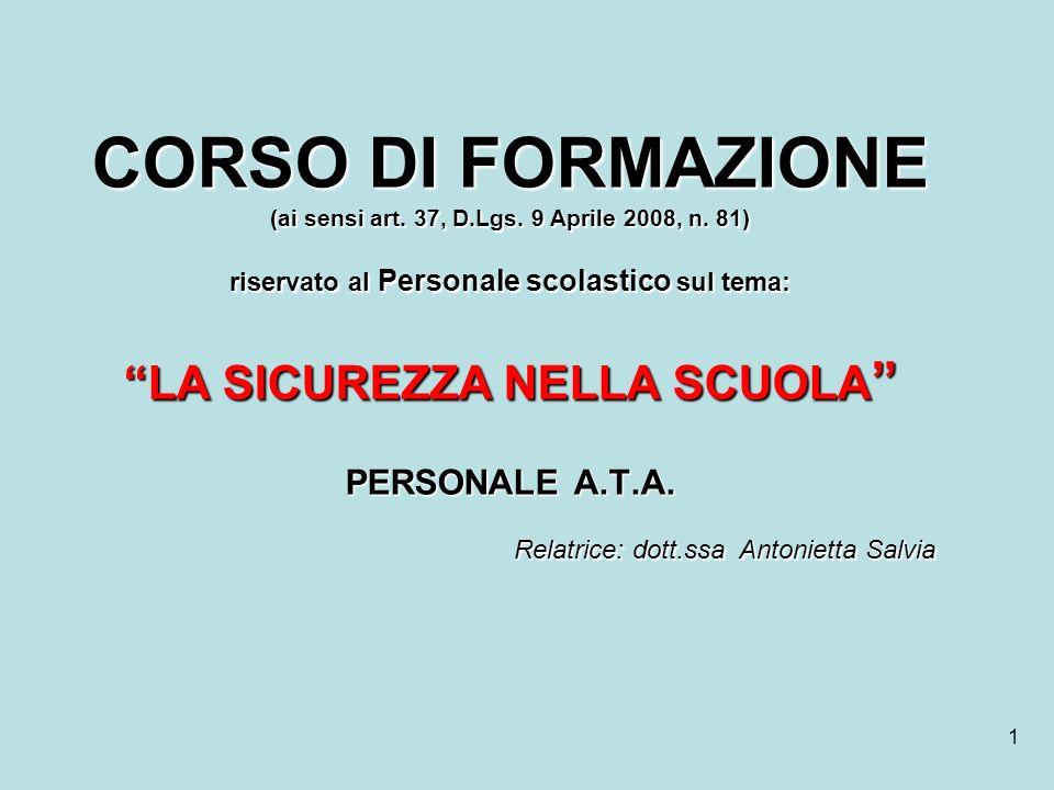 1 CORSO DI FORMAZIONE (ai sensi art. 37, D.Lgs. 9 Aprile 2008, n. 81) riservato al Personale scolastico sul tema: LA SICUREZZA NELLA SCUOLA PERSONALE