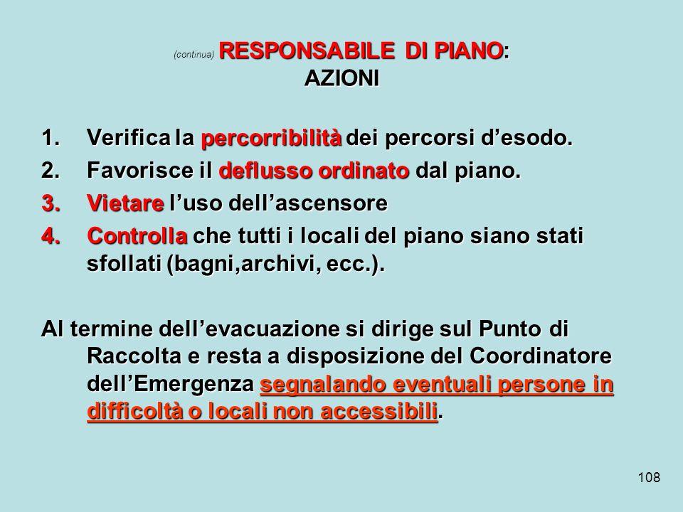 108 RESPONSABILE DI PIANO: AZIONI (continua) RESPONSABILE DI PIANO: AZIONI 1.Verifica la percorribilità dei percorsi desodo. 2.Favorisce il deflusso o