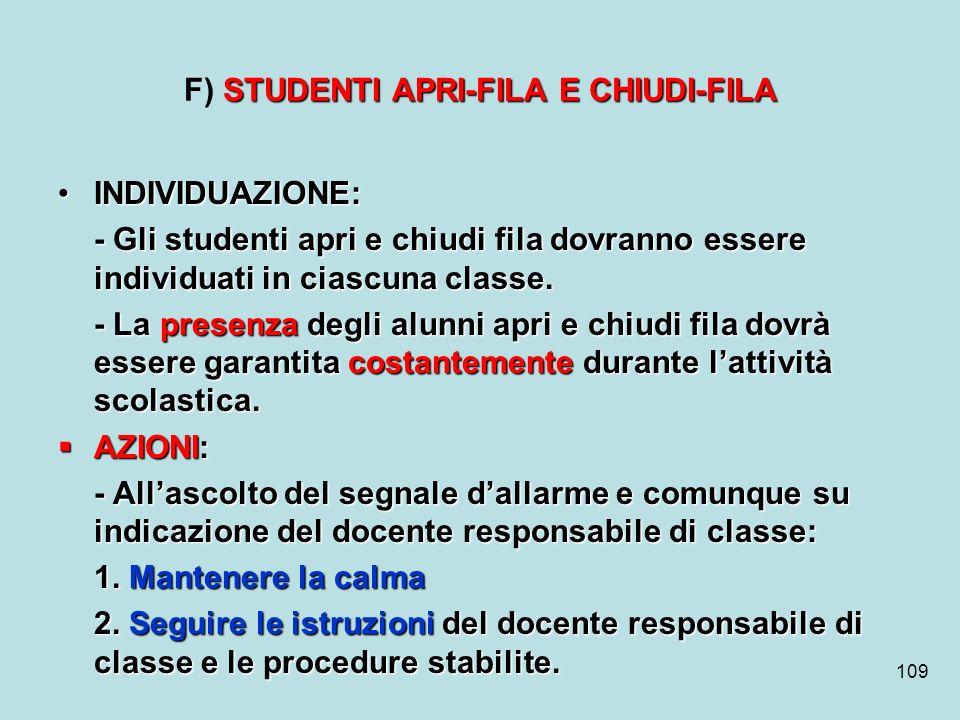 109 STUDENTI APRI-FILA E CHIUDI-FILA F) STUDENTI APRI-FILA E CHIUDI-FILA INDIVIDUAZIONE:INDIVIDUAZIONE: - Gli studenti apri e chiudi fila dovranno ess