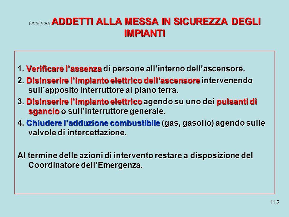 112 ADDETTI ALLA MESSA IN SICUREZZA DEGLI IMPIANTI (continua) ADDETTI ALLA MESSA IN SICUREZZA DEGLI IMPIANTI 1. Verificare lassenza di persone allinte