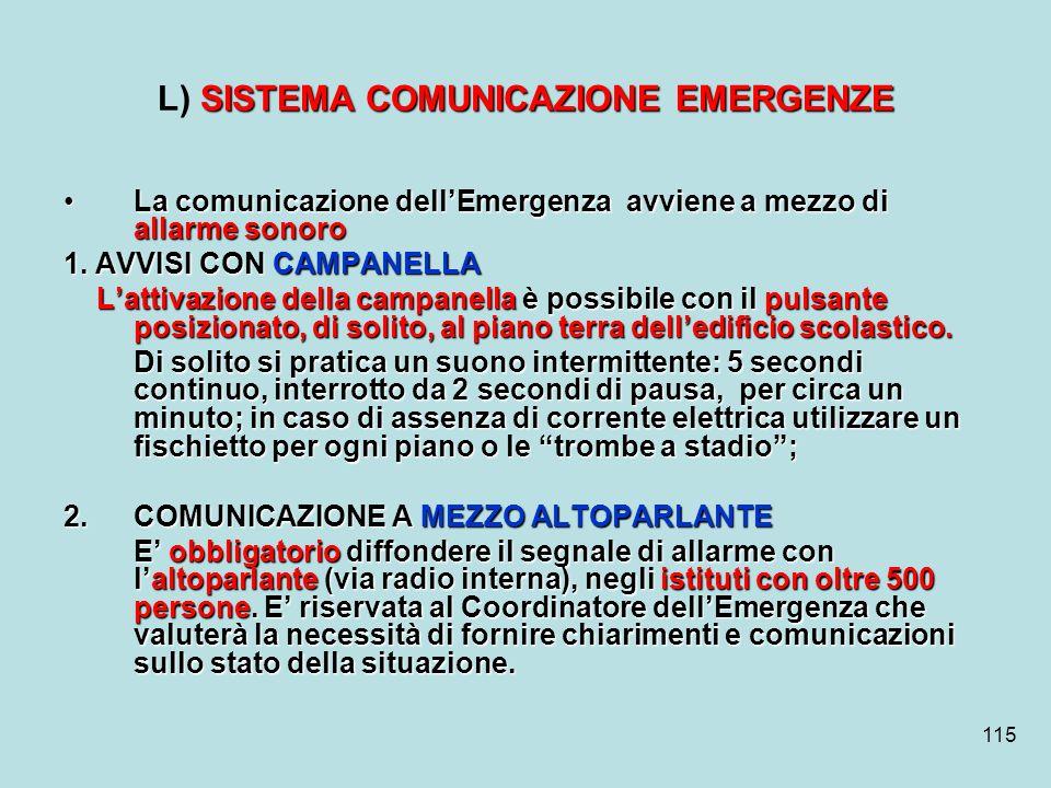 115 SISTEMA COMUNICAZIONE EMERGENZE L) SISTEMA COMUNICAZIONE EMERGENZE La comunicazione dellEmergenza avviene a mezzo di allarme sonoroLa comunicazion
