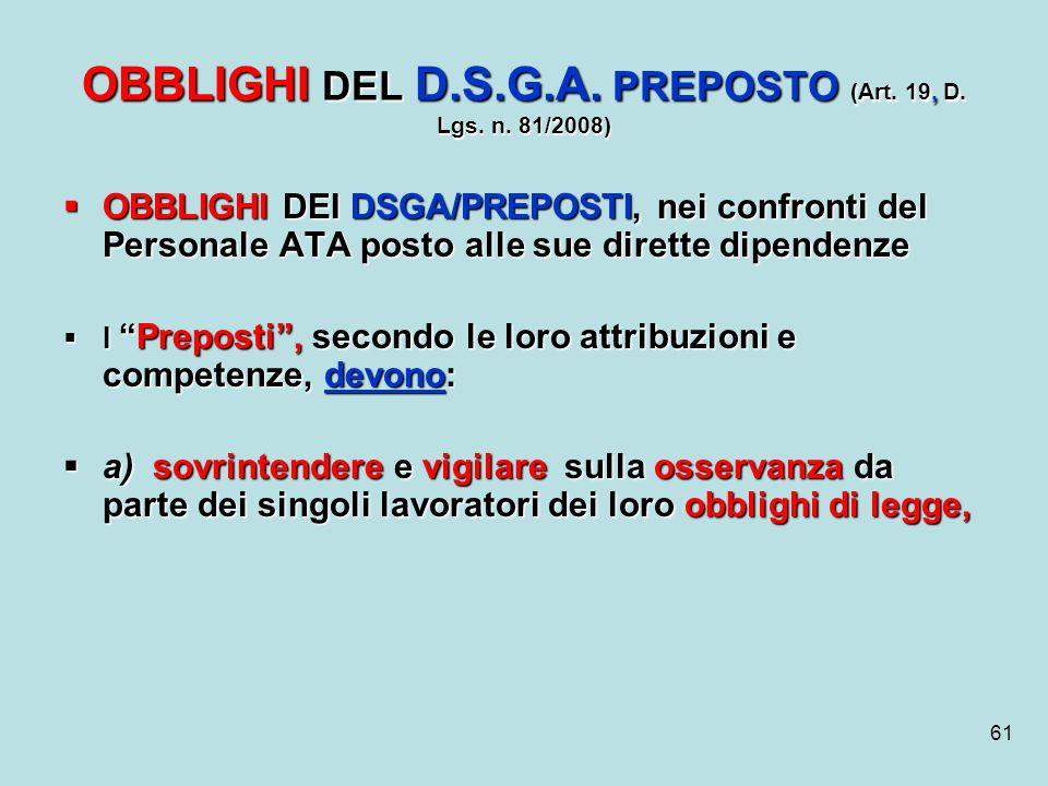 61 OBBLIGHI DEL D.S.G.A. PREPOSTO (Art. 19, D. Lgs. n. 81/2008) OBBLIGHI DEI DSGA/PREPOSTI, nei confronti del Personale ATA posto alle sue dirette dip