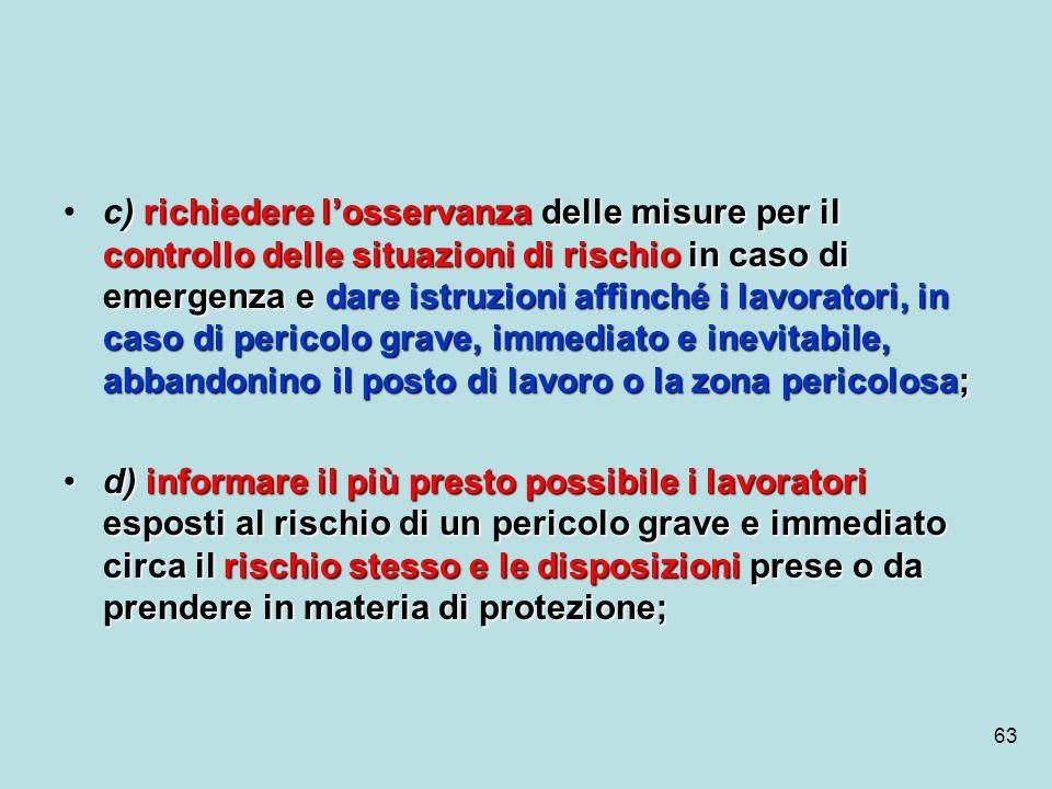 63 ) richiedere losservanza delle misure per il controllo delle situazioni di rischio in caso di emergenza e dare istruzioni affinché i lavoratori, in