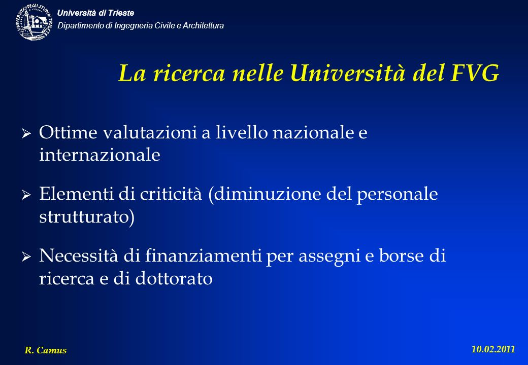 Dipartimento di Ingegneria Civile e Architettura Università di Trieste R. Camus 10.02.2011 La ricerca nelle Università del FVG Ottime valutazioni a li