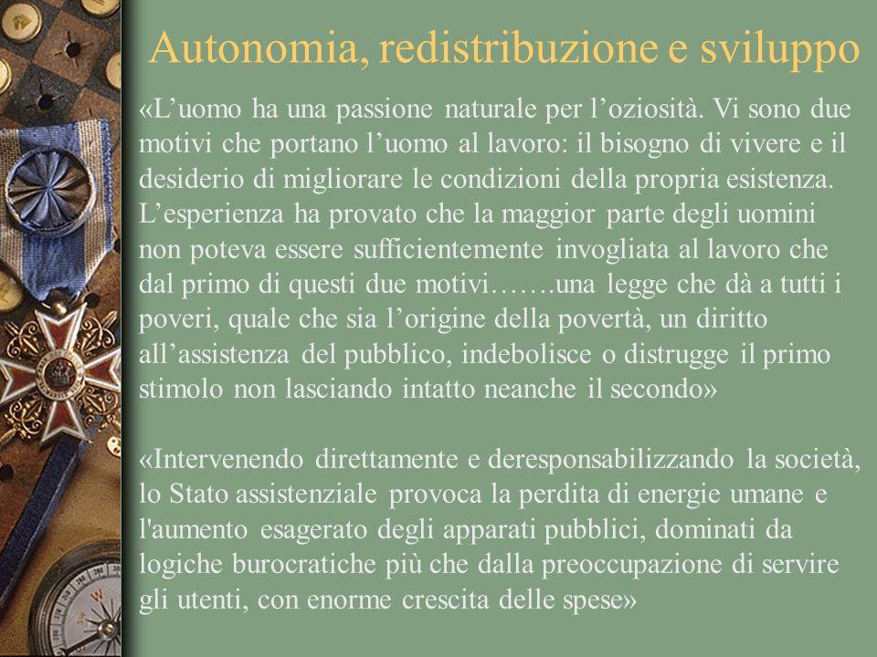 Autonomia, redistribuzione e sviluppo «Luomo ha una passione naturale per loziosità. Vi sono due motivi che portano luomo al lavoro: il bisogno di viv