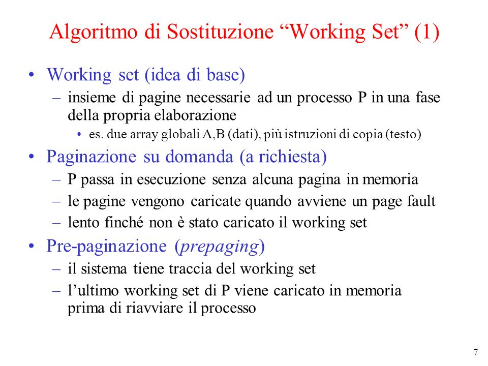 18 Riassunto degli Algoritmi di Sostituzione AlgoritmoCommento Ottimo Non implementabile, si usa come benchmark LRU (Least Recently Used)Eccellente ma difficile da implementare Second ChanceRealistico, piu costoso del clock ClockRealistico Working SetCostoso da implementare WSClockBuono ed efficiente