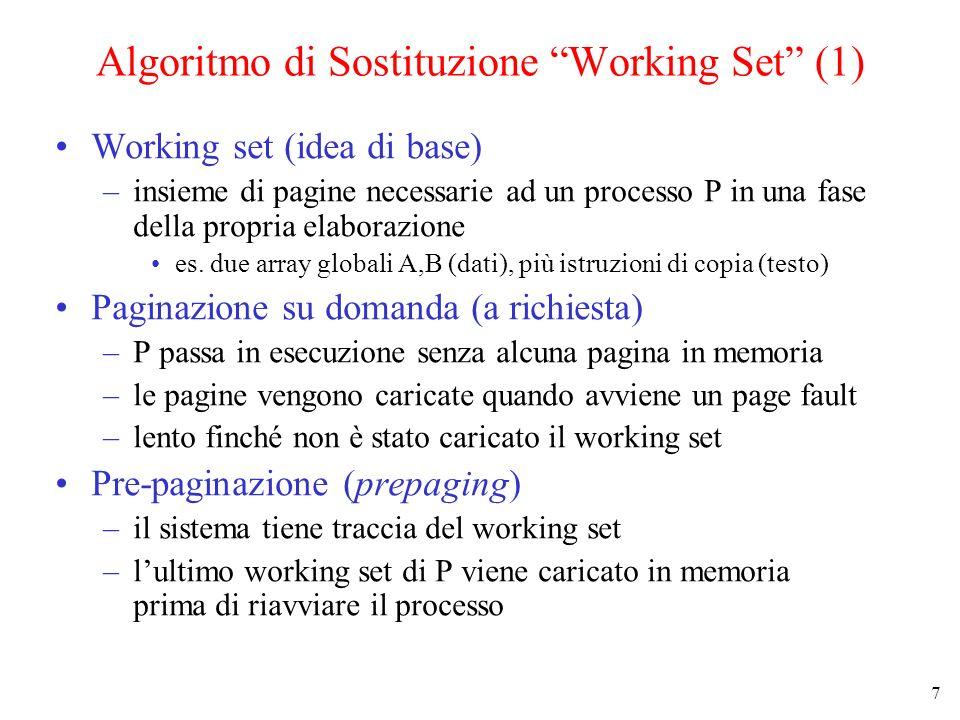 7 Algoritmo di Sostituzione Working Set (1) Working set (idea di base) –insieme di pagine necessarie ad un processo P in una fase della propria elabor