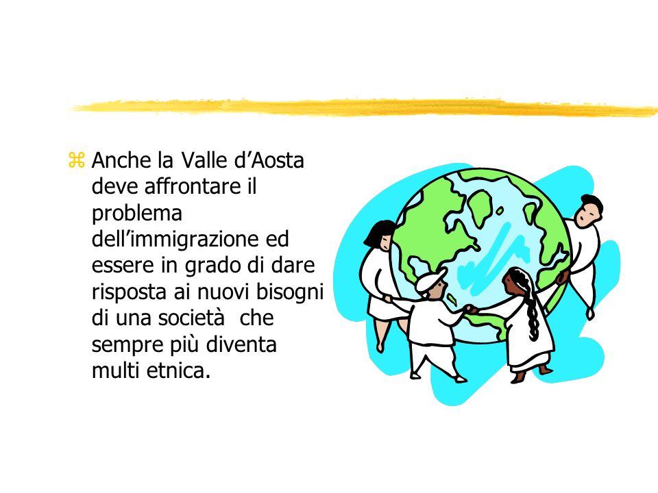 zAnche la Valle dAosta deve affrontare il problema dellimmigrazione ed essere in grado di dare risposta ai nuovi bisogni di una società che sempre più diventa multi etnica.
