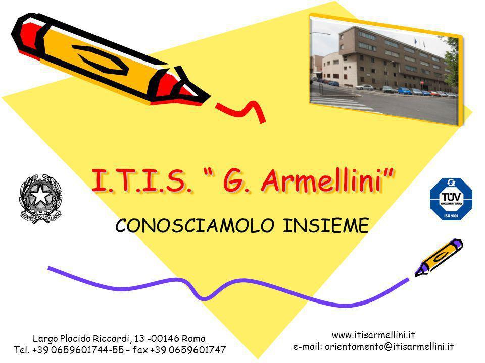 I.T.I.S. G. Armellini CONOSCIAMOLO INSIEME www.itisarmellini.it e-mail: orientamento@itisarmellini.it Largo Placido Riccardi, 13 -00146 Roma Tel. +39