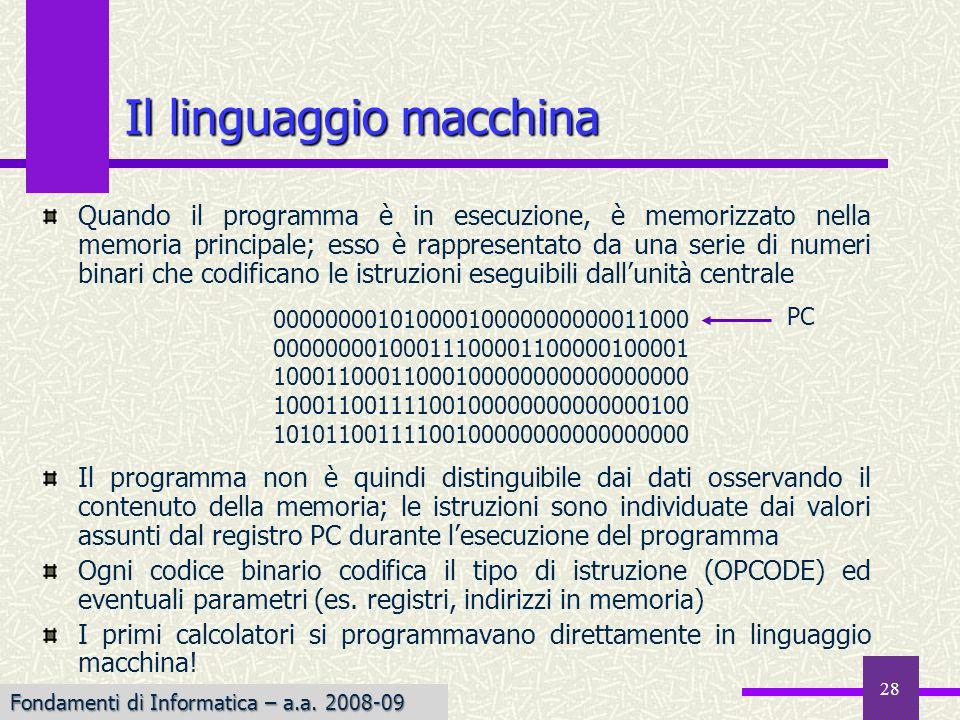 Fondamenti di Informatica I a.a. 2007-08 28 Il linguaggio macchina Quando il programma è in esecuzione, è memorizzato nella memoria principale; esso è