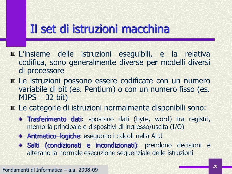 Fondamenti di Informatica I a.a. 2007-08 29 Il set di istruzioni macchina Linsieme delle istruzioni eseguibili, e la relativa codifica, sono generalme