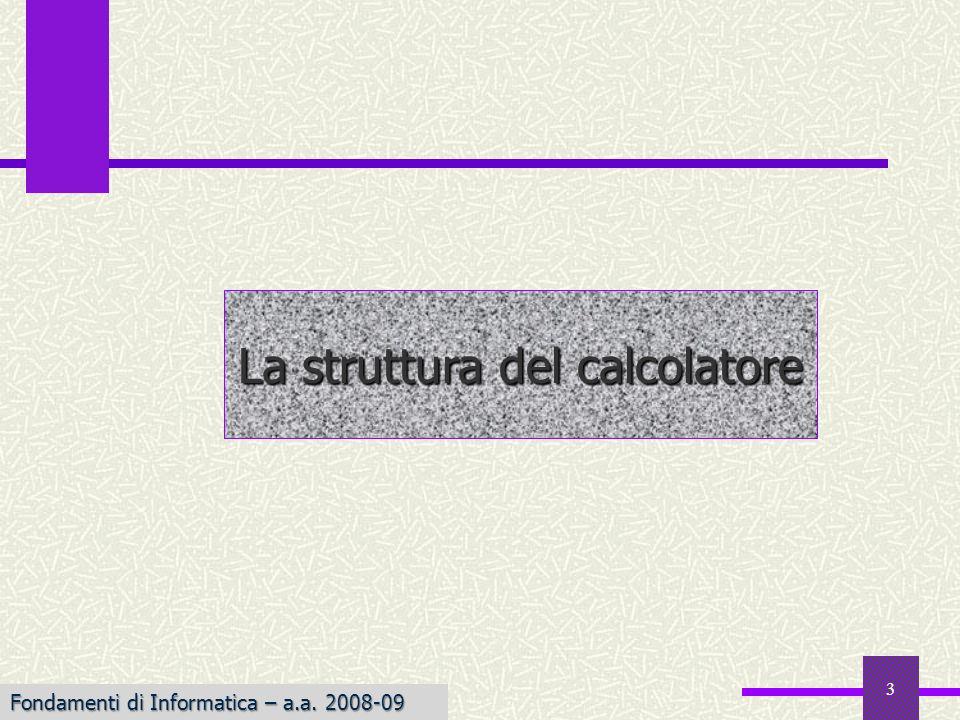 Fondamenti di Informatica I a.a. 2007-08 3 La struttura del calcolatore Fondamenti di Informatica – a.a. 2008-09