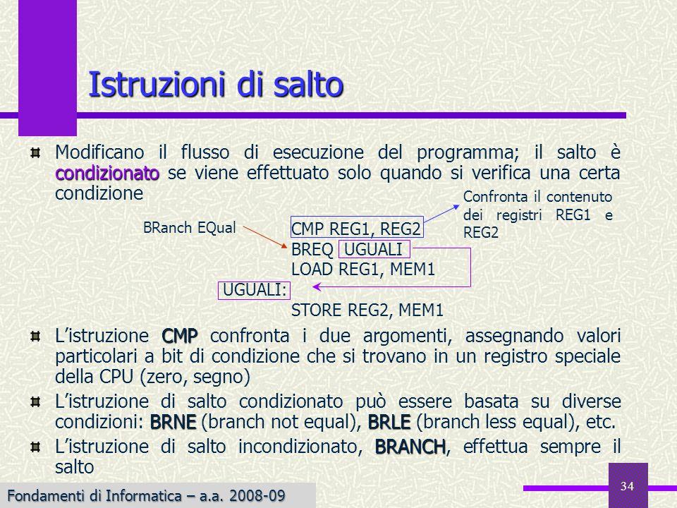 Fondamenti di Informatica I a.a. 2007-08 34 Istruzioni di salto condizionato Modificano il flusso di esecuzione del programma; il salto è condizionato