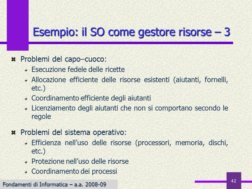 Fondamenti di Informatica I a.a. 2007-08 42 Esempio: il SO come gestore risorse – 3 Problemi del capo–cuoco: Esecuzione fedele delle ricette Allocazio