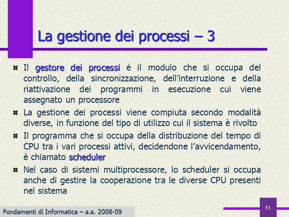 Fondamenti di Informatica I a.a. 2007-08 gestore dei processi Il gestore dei processi è il modulo che si occupa del controllo, della sincronizzazione,