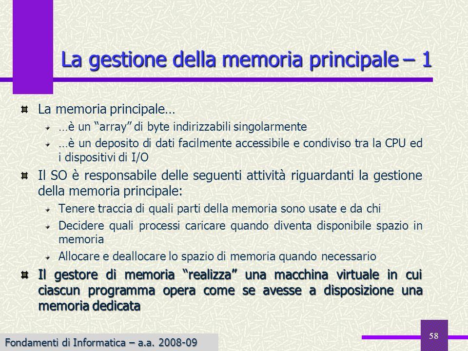 Fondamenti di Informatica I a.a. 2007-08 La gestione della memoria principale – 1 La memoria principale… …è un array di byte indirizzabili singolarmen