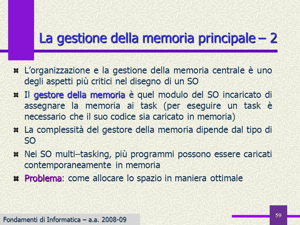 Fondamenti di Informatica I a.a. 2007-08 Lorganizzazione e la gestione della memoria centrale è uno degli aspetti più critici nel disegno di un SO ges