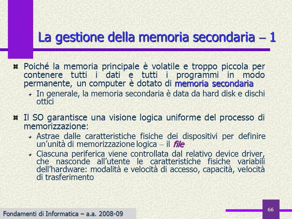 Fondamenti di Informatica I a.a. 2007-08 La gestione della memoria secondaria 1 memoria secondaria Poiché la memoria principale è volatile e troppo pi