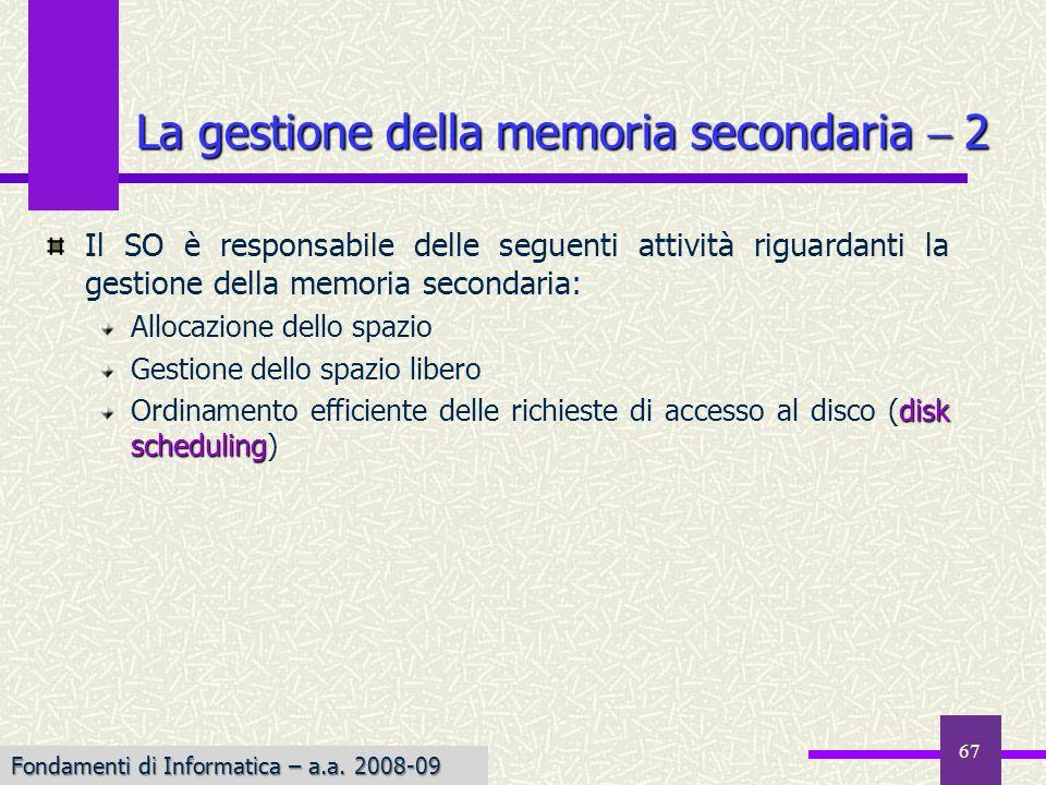 Fondamenti di Informatica I a.a. 2007-08 La gestione della memoria secondaria 2 Il SO è responsabile delle seguenti attività riguardanti la gestione d