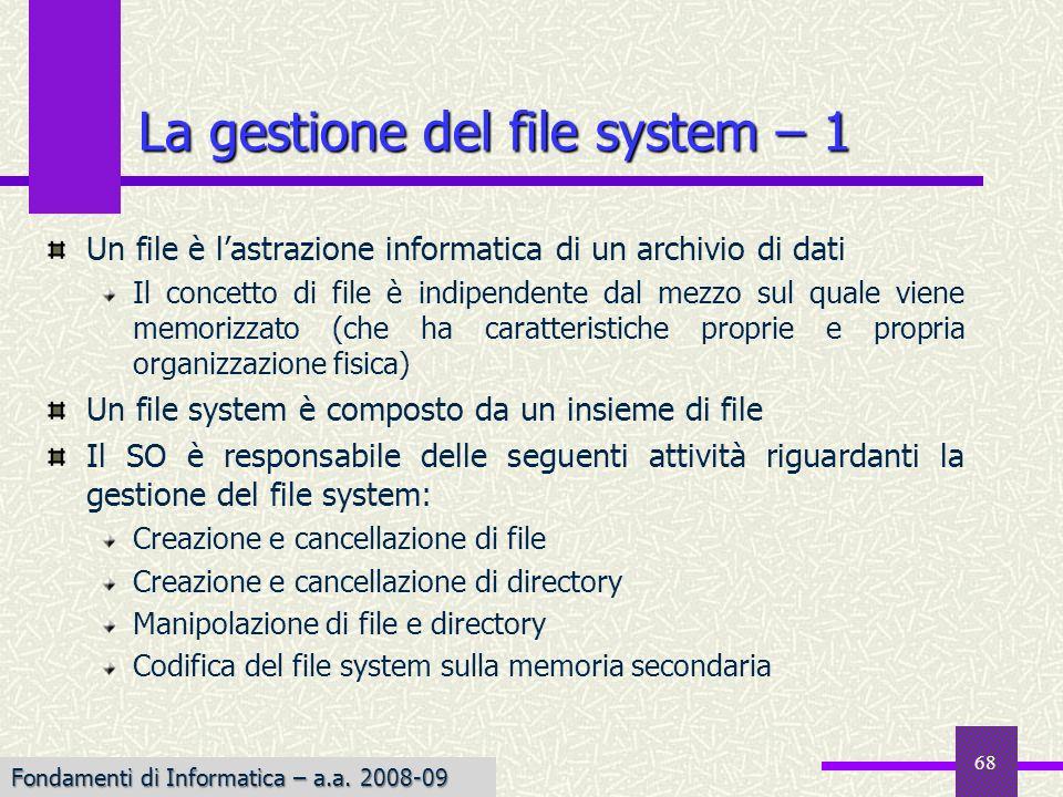 Fondamenti di Informatica I a.a. 2007-08 La gestione del file system – 1 Un file è lastrazione informatica di un archivio di dati Il concetto di file