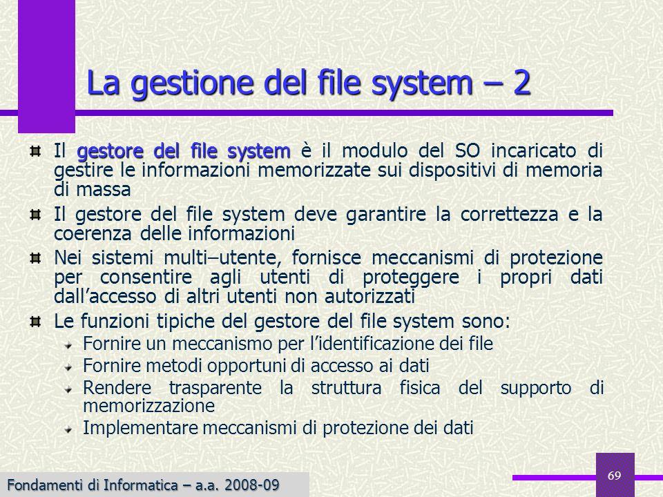 Fondamenti di Informatica I a.a. 2007-08 gestore del file system Il gestore del file system è il modulo del SO incaricato di gestire le informazioni m