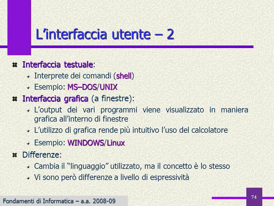 Fondamenti di Informatica I a.a. 2007-08 Linterfaccia utente – 2 Interfaccia testuale Interfaccia testuale: shell Interprete dei comandi (shell) MS–DO