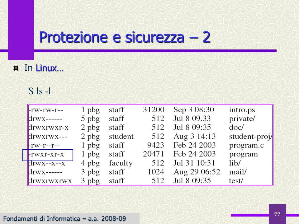 Fondamenti di Informatica I a.a. 2007-08 Linux… In Linux… Protezione e sicurezza – 2 Fondamenti di Informatica – a.a. 2008-09 77 $ ls -l