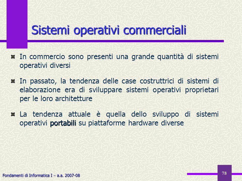Fondamenti di Informatica I a.a. 2007-08 Sistemi operativi commerciali In commercio sono presenti una grande quantità di sistemi operativi diversi In