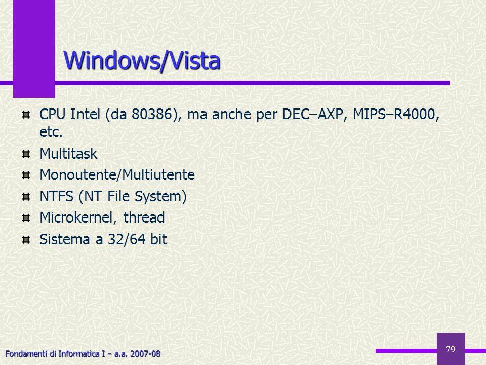 Fondamenti di Informatica I a.a. 2007-08 CPU Intel (da 80386), ma anche per DEC–AXP, MIPS–R4000, etc. Multitask Monoutente/Multiutente NTFS (NT File S