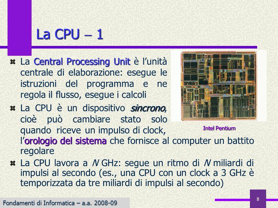 Fondamenti di Informatica I a.a. 2007-08 8 La CPU 1 orologio del sistema lorologio del sistema che fornisce al computer un battito regolare La CPU lav