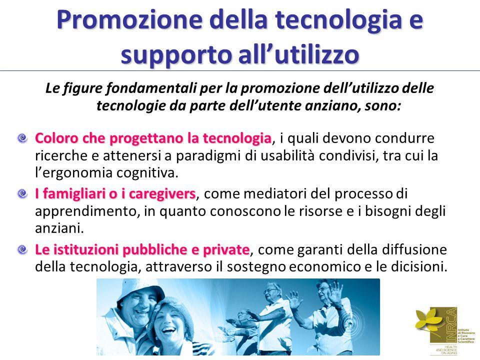 Promozione della tecnologia e supporto allutilizzo Le figure fondamentali per la promozione dellutilizzo delle tecnologie da parte dellutente anziano,