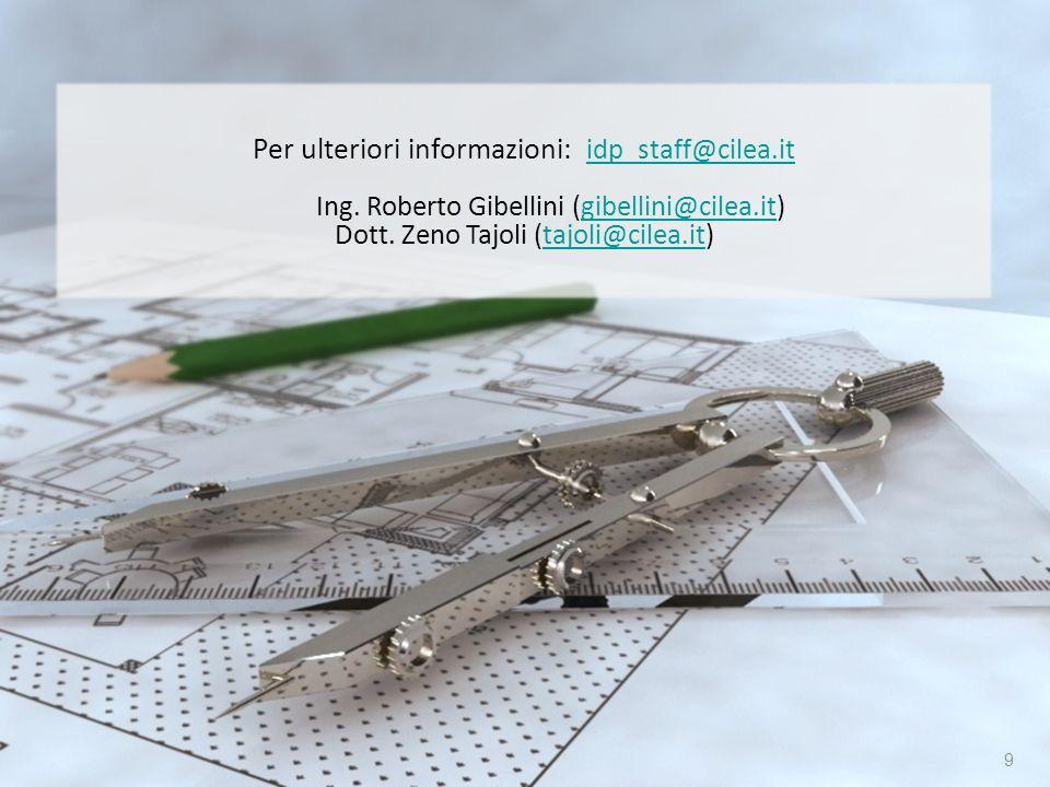 9 Per ulteriori informazioni: idp_staff@cilea.itidp_staff@cilea.it Ing. Roberto Gibellini (gibellini@cilea.it)gibellini@cilea.it Dott. Zeno Tajoli (ta