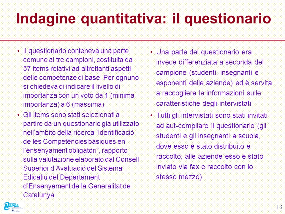 16 Indagine quantitativa: il questionario Il questionario conteneva una parte comune ai tre campioni, costituita da 57 items relativi ad altrettanti a