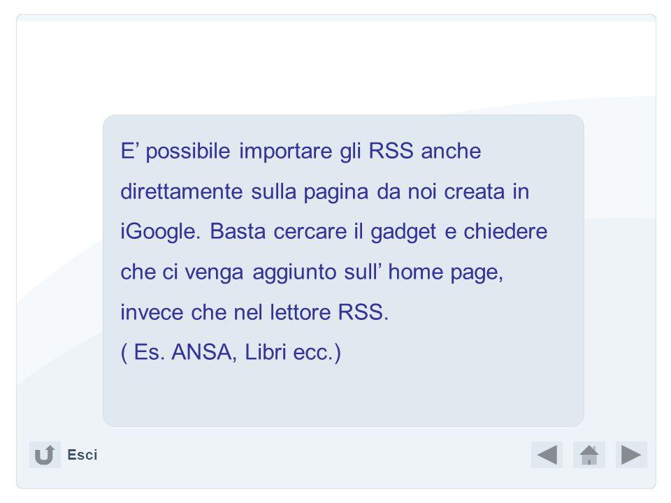 Copia la url del feed che interessa Incolla in Aggiungi iscrizione Aggiorna Gestisci iscrizioni Naturalmente si può usare il lettore RSS che più ci pi