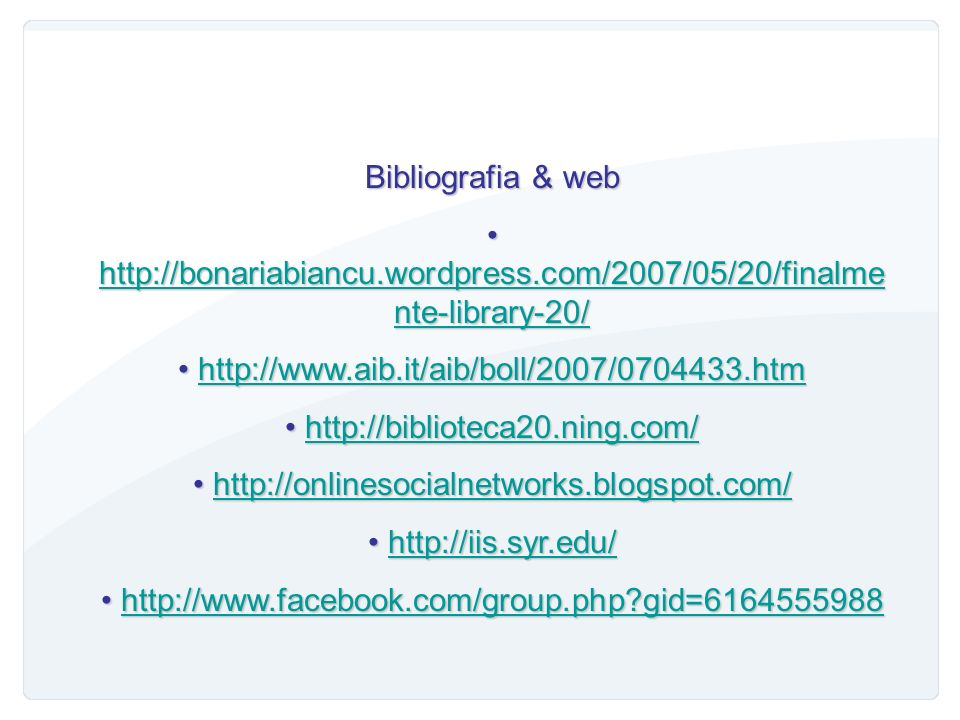 Verso una Biblioteconomia 2.0? http://www.aib.it/aib/boll/2007/0704433.htm (Solimine 2007) http://www.educ.di.unito.it/~callasia/Vivarelli. pdf http:/