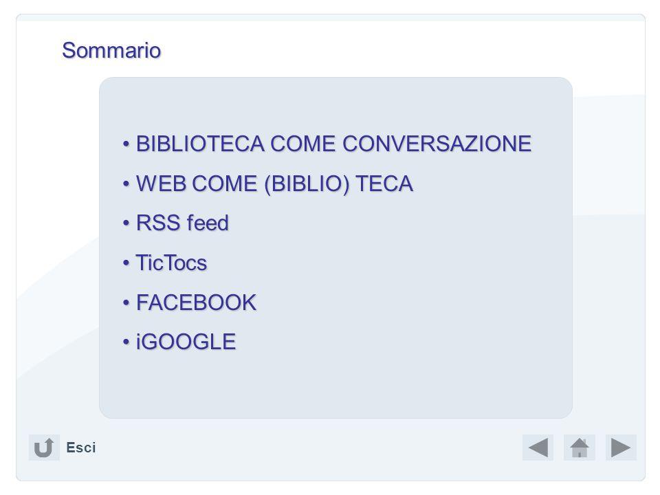 Sommario Esci BIBLIOTECA COME CONVERSAZIONE BIBLIOTECA COME CONVERSAZIONE WEB COME (BIBLIO) TECA WEB COME (BIBLIO) TECA RSS feed RSS feed TicTocs TicTocs FACEBOOK FACEBOOK iGOOGLE iGOOGLE