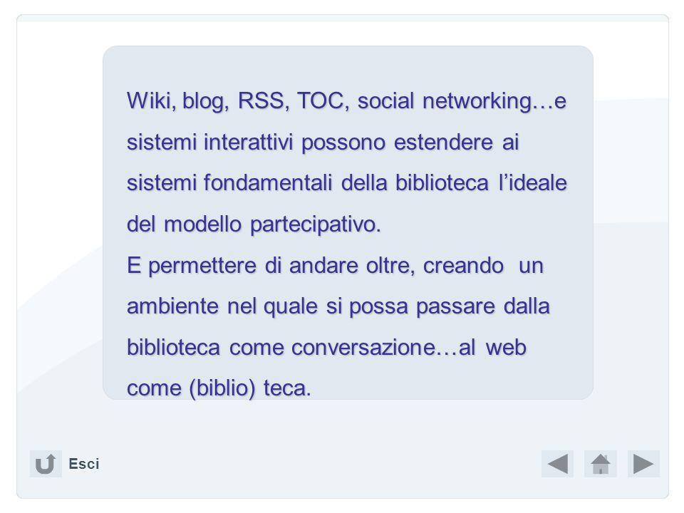 Wiki, blog, RSS, TOC, social networking…e sistemi interattivi possono estendere ai sistemi fondamentali della biblioteca lideale del modello partecipativo.