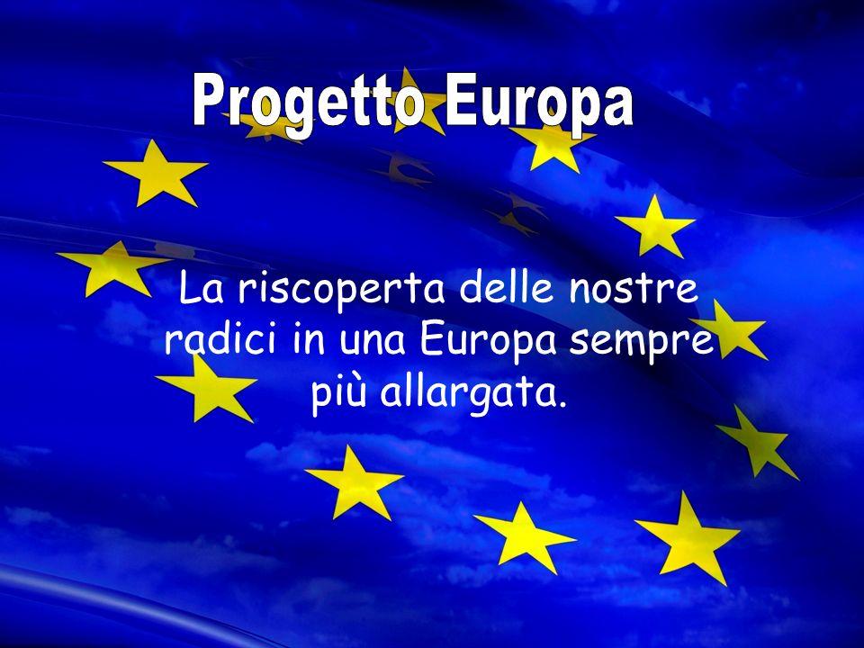 La riscoperta delle nostre radici in una Europa sempre più allargata.