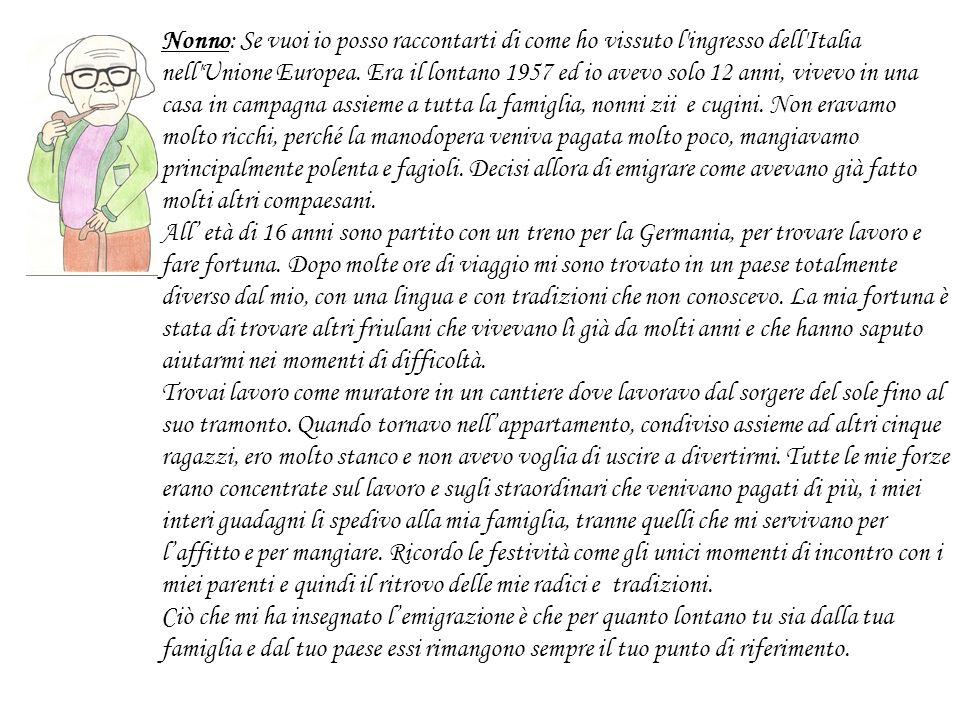 Nonno: Se vuoi io posso raccontarti di come ho vissuto l'ingresso dell'Italia nell'Unione Europea. Era il lontano 1957 ed io avevo solo 12 anni, vivev