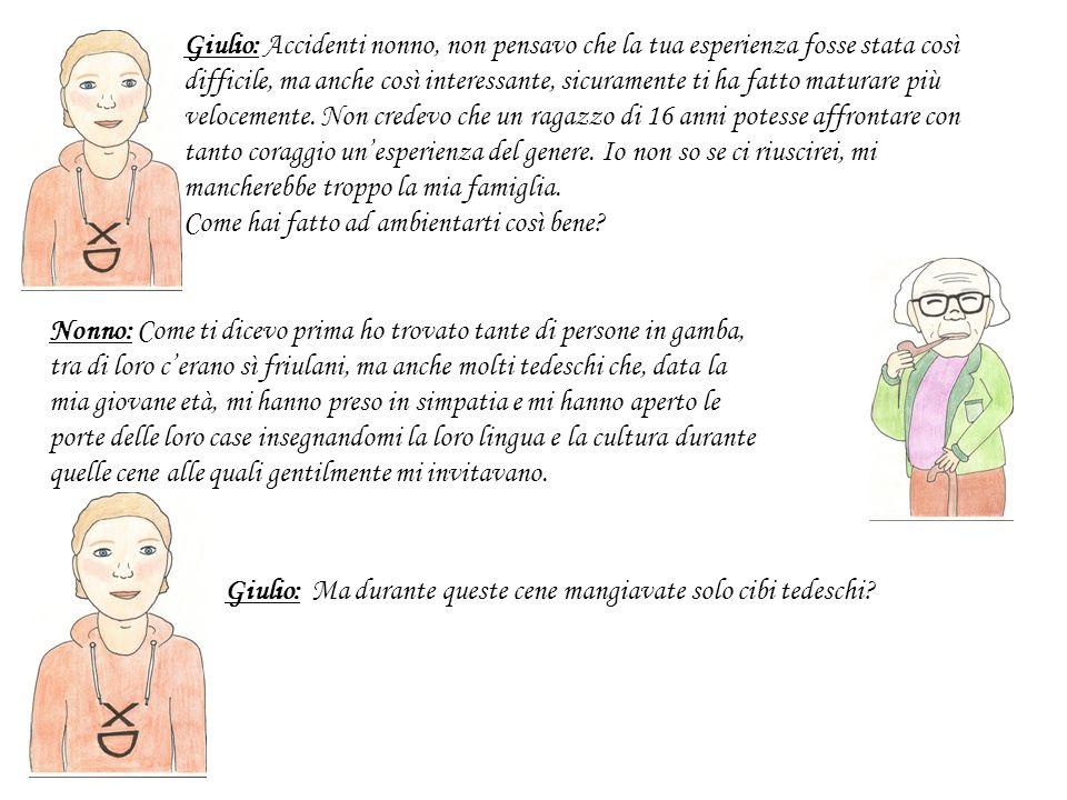 Giulio: Accidenti nonno, non pensavo che la tua esperienza fosse stata così difficile, ma anche così interessante, sicuramente ti ha fatto maturare pi