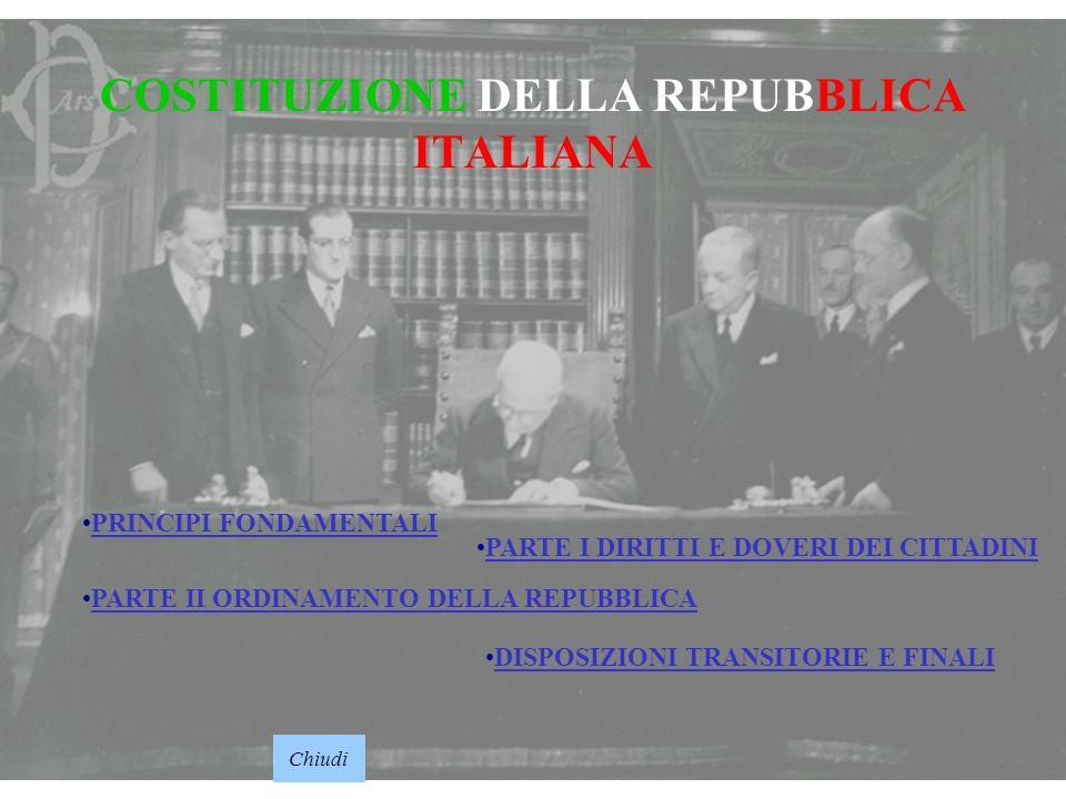 1 COSTITUZIONE DELLA REPUBBLICA ITALIANA Chiudi PRINCIPI FONDAMENTALI PARTE I DIRITTI E DOVERI DEI CITTADINI PARTE II ORDINAMENTO DELLA REPUBBLICA DISPOSIZIONI TRANSITORIE E FINALI