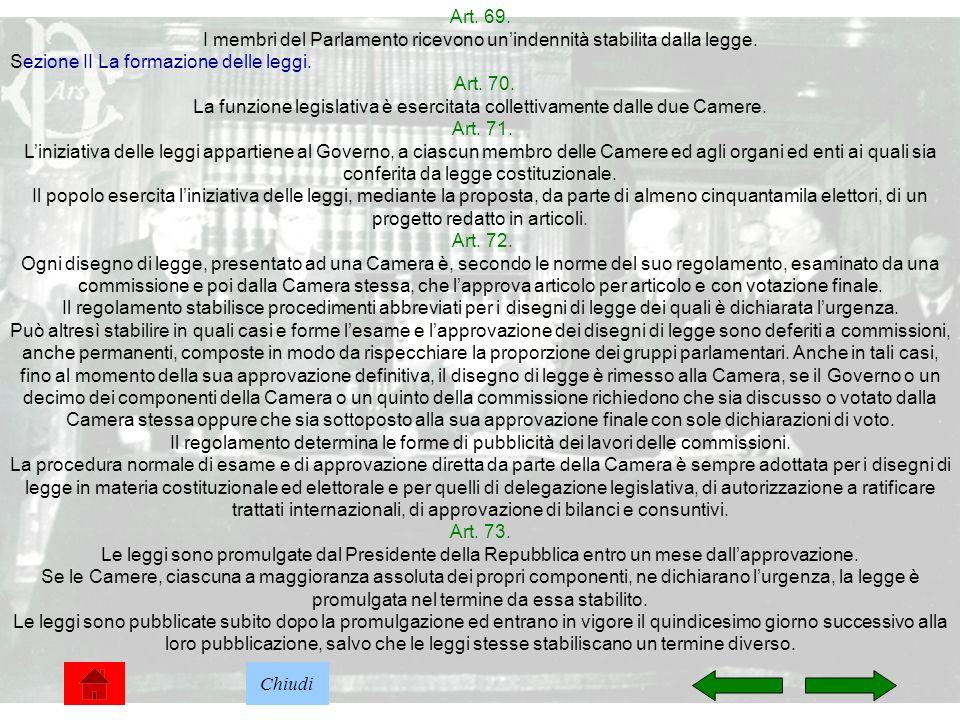 15 Art. 69. I membri del Parlamento ricevono unindennità stabilita dalla legge. Sezione II La formazione delle leggi. Art. 70. La funzione legislativa