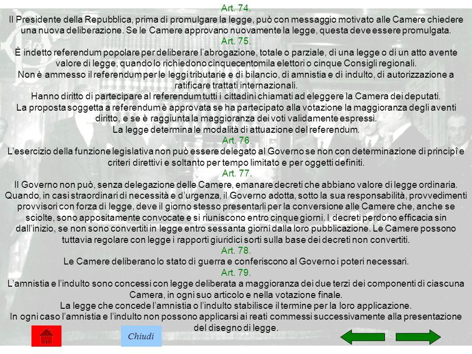 16 Art. 74. Il Presidente della Repubblica, prima di promulgare la legge, può con messaggio motivato alle Camere chiedere una nuova deliberazione. Se