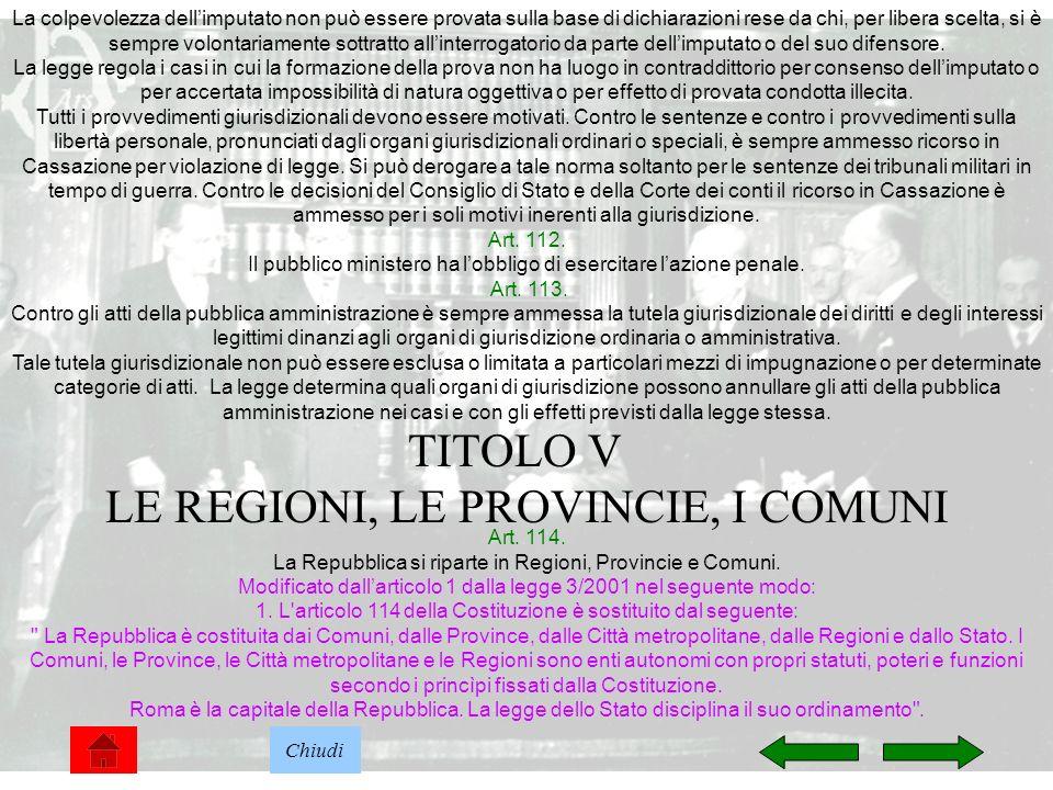 24 TITOLO V LE REGIONI, LE PROVINCIE, I COMUNI La colpevolezza dellimputato non può essere provata sulla base di dichiarazioni rese da chi, per libera