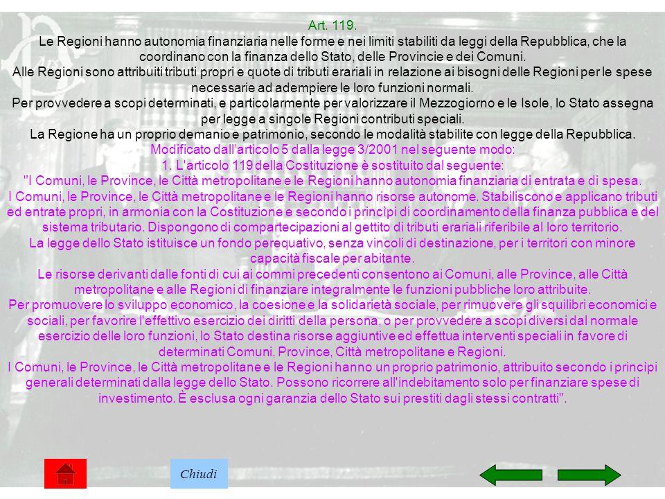 28 Art. 119. Le Regioni hanno autonomia finanziaria nelle forme e nei limiti stabiliti da leggi della Repubblica, che la coordinano con la finanza del