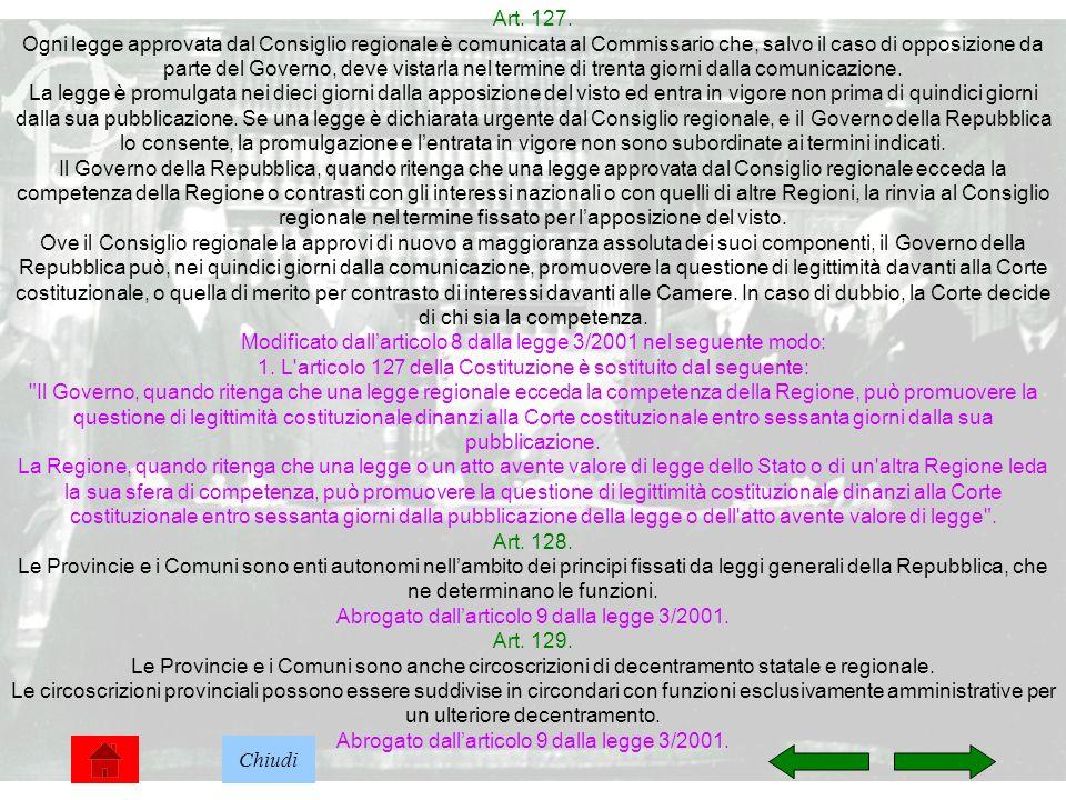 32 Art. 127. Ogni legge approvata dal Consiglio regionale è comunicata al Commissario che, salvo il caso di opposizione da parte del Governo, deve vis