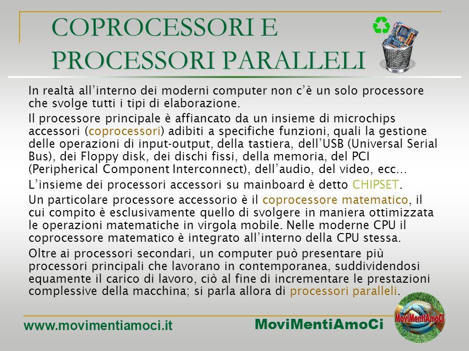 MoviMentiAmoCi www.movimentiamoci.it Il processore:prestazioni Esistono diversi criteri per valutare la performance di un processore. Sono tutti più o