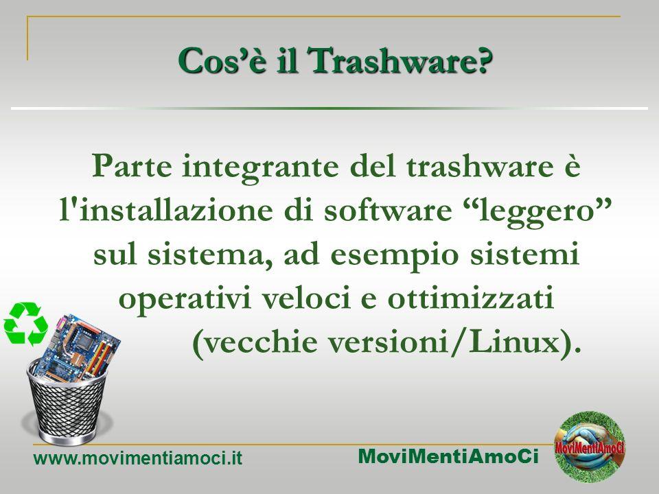 MoviMentiAmoCi www.movimentiamoci.it Cosè il Trashware? Il trashware (derivato dalla parola inglese trash, spazzatura) è la pratica di recuperare vecc